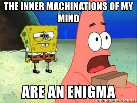 the-inner-machinations-of-my-mind-are-an-enigma
